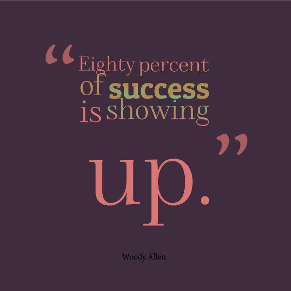 eighty-percent-of-success-is-showing-up-quote-1