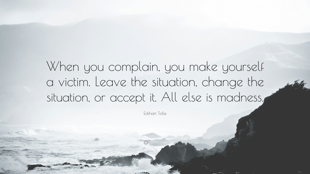 1700233-Eckhart-Tolle-Quote-When-you-complain-you-make-yourself-a-victim